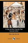 A Day at the County Fair (Illustrated Edition) (Dodo Press) - Alice Hale Burnett