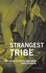 The Strangest Tribe: How a Group of Seattle Rock Bands Invented Grunge - Stephen Tow, Charles Peterson