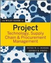 The Wiley Guide to Project Technology, Supply Chain & Procurement Management - Peter W.G. Morris, Peter Morris