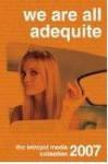 We Are All Adequite: The Intrepid Media Collection 2007 - Joe Procopio, Jael McHenry, Michelle Von Euw, Adam Kraemer, Mike Julianelle, Jeffrey D. Walker, Erik Lars Myers, Tracey Kelley, Russ Carr