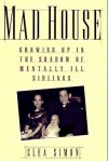 Mad House: Growing Up in the Shadows of Mentally Ill Siblings - Clea Simon