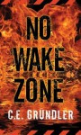No Wake Zone - C.E. Grundler