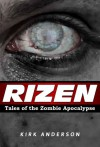 RIZEN: Tales of the Zombie Apocalypse - Kirk Anderson