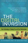 Digital Invasion, The: How Technology Is Shaping You And Your Relationships - Archibald D. Hart