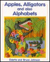 Apples, Alligators, And Also Alphabets - Odette Johnson, Bruce Johnson