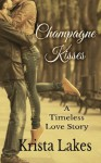 Champagne Kisses: A Timeless Love Story - Krista Lakes