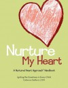 Nurture My Heart--A Nurtured Heart Approach Handbook - Catherine Stafford, Mark Kunzelmann