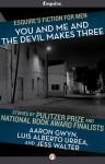 You and Me and the Devil Makes Three - Aaron Gwyn, Jess Walter, Luis Alberto Urrea, Tyler Cabot