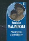 Aborygeni australijscy Tom 11 - Bronisław Malinowski