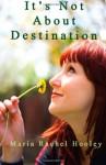 It's Not About Destination - Maria Rachel Hooley