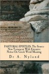 PASTORAL EPISTLES: The Source New Testament With Extensive Notes On Greek Word Meaning - Ann Nyland
