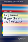 Early Russian Organic Chemists and Their Legacy: 4 (SpringerBriefs in Molecular Science / SpringerBriefs in History of Chemistry) - David Lewis