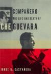 Compañero: The Life and Death of Che Guevara - Jorge G. Castañeda, Marina Castañeda