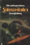Die aufregendsten Science-fiction-Geschichten - Ray Bradbury, L. Sprague de Camp, Nelson Bond, Stanisław Lem, Gordon R. Dickson, Ted Reynolds, Murray Leinster, Frederic Brown, Raymond F. Jones, Gisela Bulla, Bernhard Ganter, Heidelore Kluge, Konrad Fiałkowski, Charlotte Winheller, Wolfgang Altendorf, Günther Luxbache