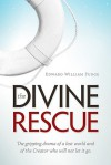 The Divine Rescue: The Gripping Drama of a Lost World and of the Creator Who Will Not Let It Go. - Edward Fudge