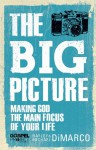 The Big Picture: Making God the Main Focus of Your - Hayley DiMarco, Michael DiMarco