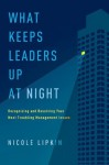 What Keeps Leaders Up at Night: Recognizing and Resolving Your Most Troubling Management Issues - Nicole Lipkin, Robert G. Allen