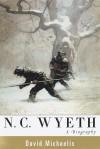 N. C. Wyeth: A Biography - David Michaelis