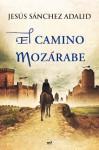 El Camino Mozárabe - Jesús Sánchez Adalid