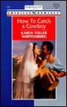 How to Catch a Cowboy - Karen Toller Whittenburg