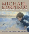 This Morning I Met a Whale - Michael Morpurgo, Christian Birmingham