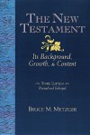 The New Testament: Its Background Growth and Content - Bruce M. Metzger