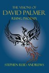 The Visions of David Palmer: Rising Phoenix - Stephen Reid Andrews