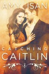 Catching Caitlin - Amy Isan
