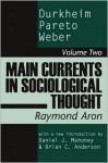 Main Currents in Sociological Thought: Durkheim, Pareto, Weber - Raymond Aron, Daniel Mahoney