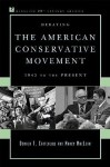 Debating the American Conservative Movement: 1945 to the Present - Donald T. Critchlow, Nancy MacLean