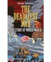 The Deadliest War: The Story of World War II - Mark Thomas