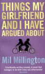 Things my girlfriend and I have argued about - Mil Millington