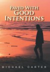 Paved with Good Intentions - Michael Carter