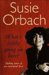 What's Really Going On Here? - Susie Orbach