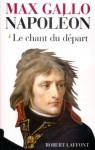 Napoléon - tome 1 - Le chant du départ - 1769-1799 (French Edition) - Max Gallo