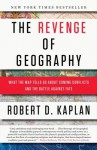 The Revenge of Geography: What the Map Tells Us About Coming Conflicts and the Battle Against Fate - Robert D. Kaplan