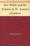 Der Wahn und die Träume in W. Jensens Gradiva - Sigmund Freud