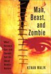 Man, Beast, and Zombie: What Science Can and Cannot Tell Us about Human Nature - Kenan Malik