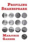 Profiling Shakespeare - Marjorie Garber
