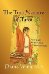 The True Nature of Tarot: Your Path to Personal Empowerment - Diane Wing