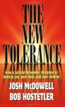 The New Tolerance: How a cultural movement threatens to destroy you, your faith, and your children - Josh McDowell, Bob Hostetler