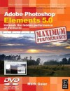 Adobe Photoshop Elements 5.0 Maximum Performance: Unleash the Hidden Performance of Elements [With CDROM] - Mark Galer