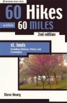 60 Hikes within 60 Miles: St. Louis, 2nd: Including St. Peters, Washington, and Sullivan - Steve Henry, Henry Steve