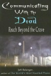 Communicating With the Dead: Reach Beyond the Grave - Jeff Belanger