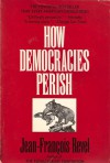 How Democracies Perish - Jean-François Revel, Branko M. Lazi, William Byron