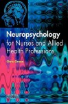 Neuropsychology for Nurses and Allied Health Professionals - Chris Green