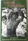 Cruising the South Seas - Charles Warren Stoddard