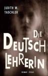 Die Deutschlehrerin: Roman (German Edition) - Judith W. Taschler
