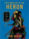 Harsh Cry of the Heron (Tales of the Otori Series #4) - Lian Hearn, Julia Fletcher, Henri Lubatti
