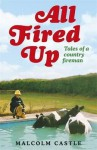 All Fired Up: Tales of a Country Fireman. Malcolm Castle - Malcolm Castle